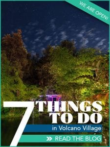 We are Open - 7 Things to do in Volcano Village - Read Blog